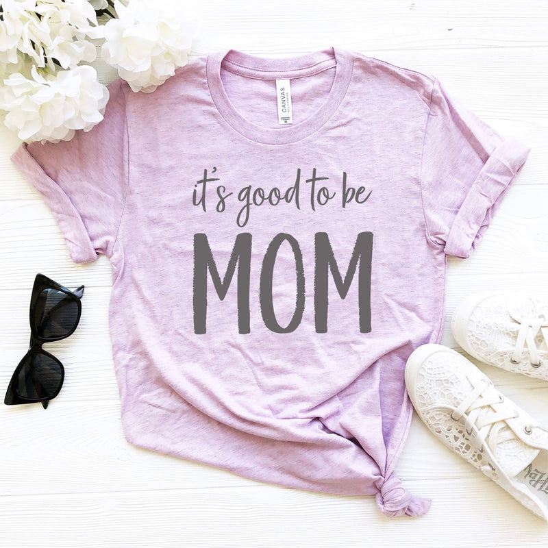 It's Good To Be Mom T-shirt - Heather Prism Lilac