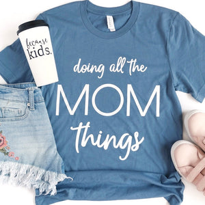 Doing All The Mom Things Tee