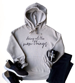 Doing All The Mom Things Hoodie - Heather Stone