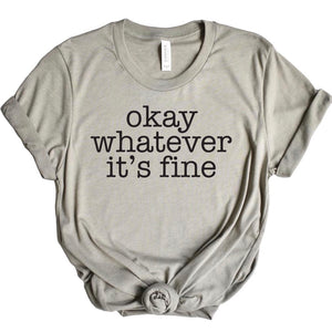 Okay Whatever It's Fine T-shirt