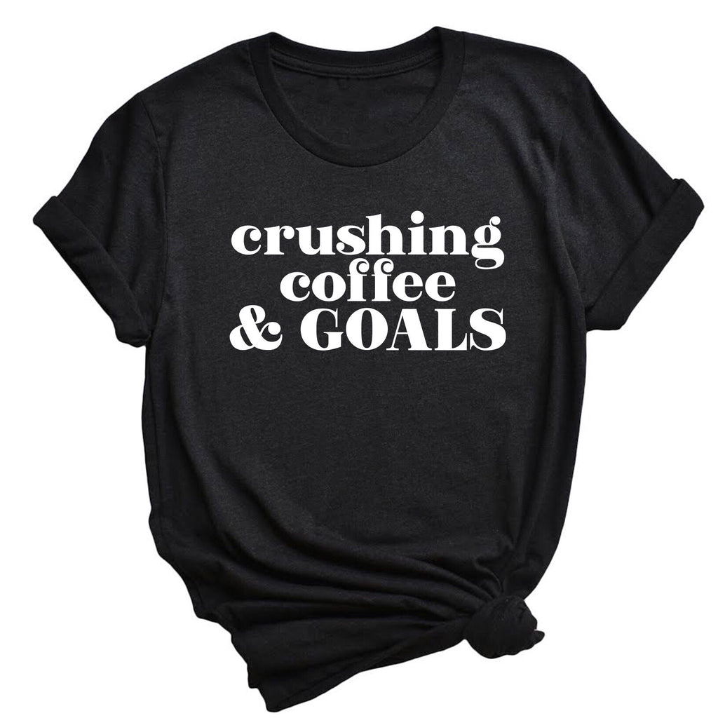 Crushing Coffee & Goals T-shirt