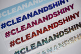 #CLEANANDSHINY Cut Vinyl Sticker (Various Colours + Sizes)