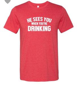 He Sees You When You're Drinking Tee