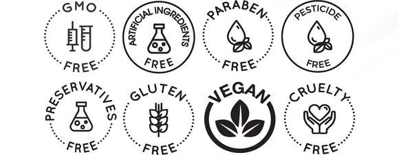 GMO FREE, ARTIFICIAL INGREDIENTS FREE, PARABEN FREE, PESTICIDE FREE, PRESERVATIVE FREE, GLUTEN FREE, VEGAN, CRUELTY FREE