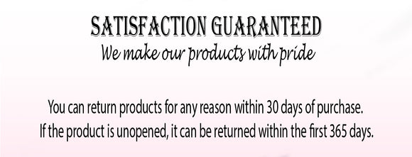 Satisfaction Guaranteed   We make our products with pride   You can return products for any reason within 30 days of purchase. If the product is unopened, it can be returned within the first 365 days.