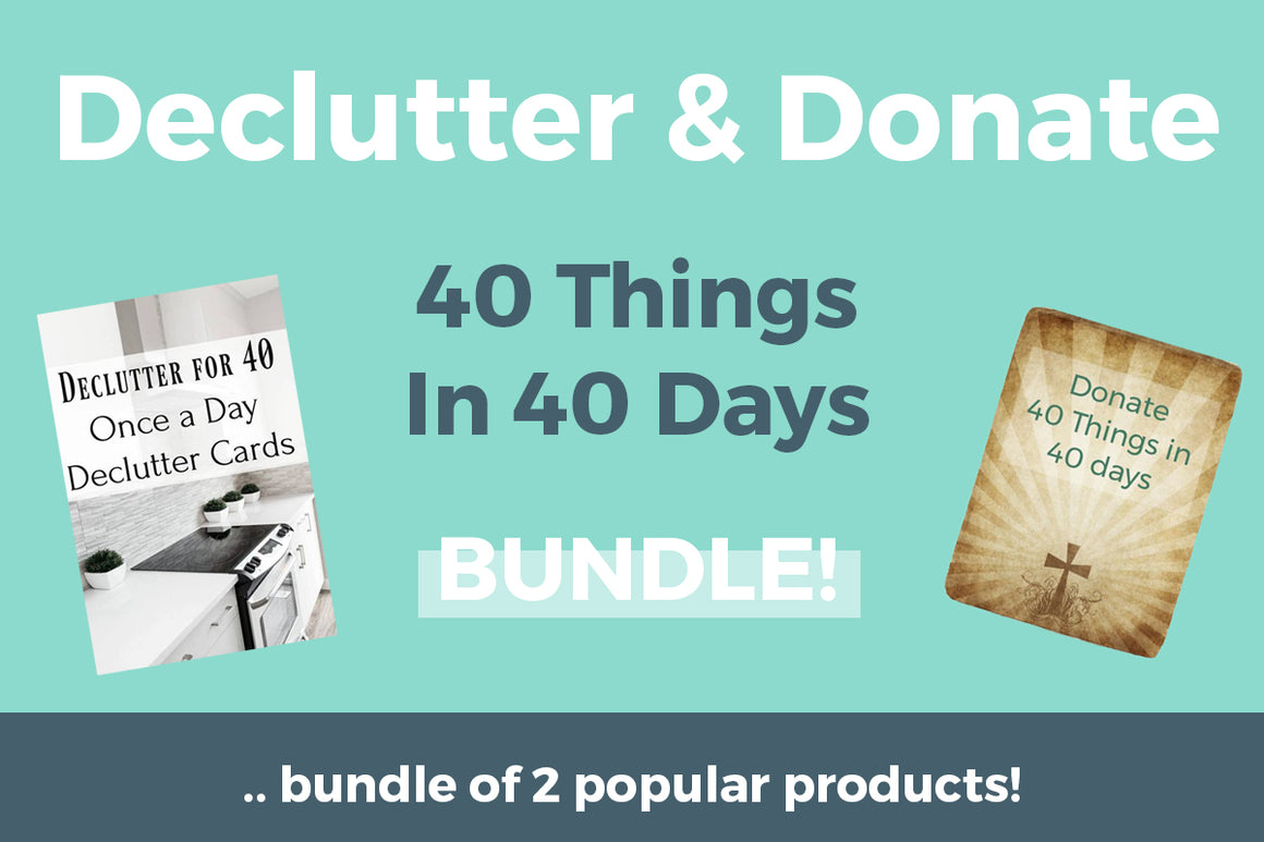 40 Things in 40 Days BUNDLE - Declutter & Donate