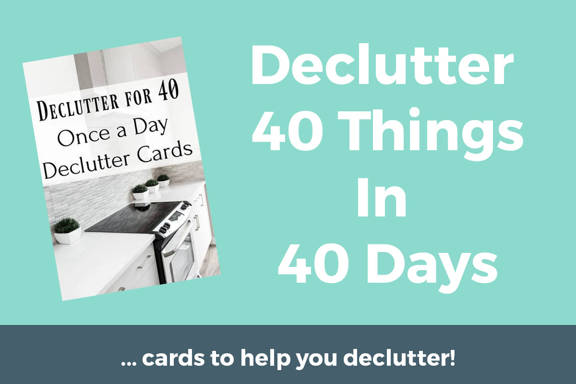 Declutter 40 Things in 40 Days