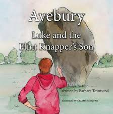 Avebury  Luke and the Flint Knapper's Son  Written by Barbara Townsend  Illustrated by Chantal Bourgonje