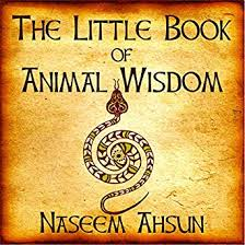 The Little Book of Animal Wisdom. Author: Naseem Ashun.