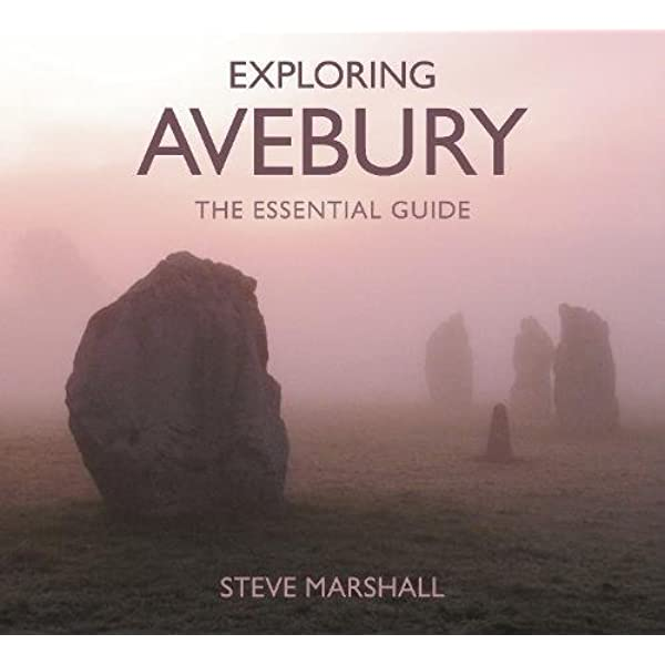 Exploring Avebury - The Essential Guide