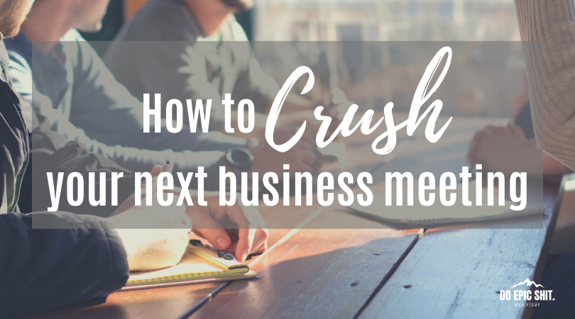 How to Crush Your Next Business Meeting