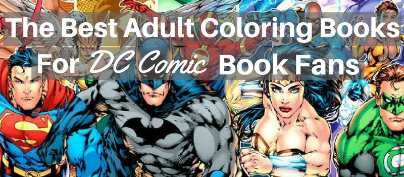 The Best Adult Coloring Books For Dc Comics Fans Creatively Calm