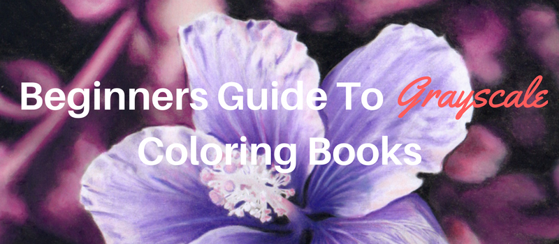Beginners Guide To Grayscale Coloring Books | Creatively ...