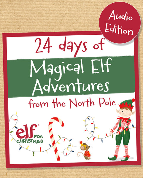 AUDIO ELF ADVENT LETTERS - 24 DAYS OF ADVENTURE - CHILDREN'S CHRISTMAS AUDIO BOOK