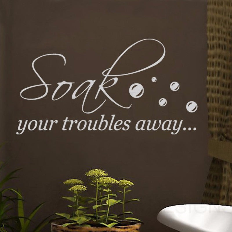 Soak Your Troubles Away Bathroom Wall Decal Sticker Quote Vinyl Art Letter Relax Wall Sticker Bathroom Sticker Size 68*35cm