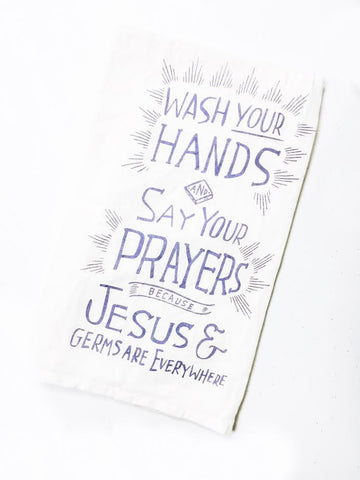 Flour Sack Towel - Wash Your Hands Say Your Prayers...