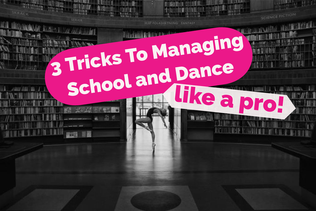 3 TRICKS TO MANAGING SCHOOL AND DANCE LIKE A PRO