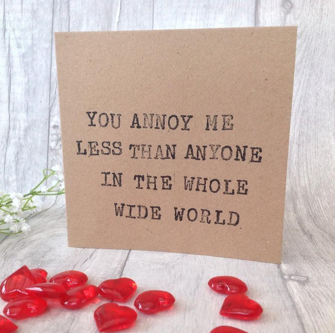 Valentine card you annoy me less than anyone in the whole wide world - Fred And Bo