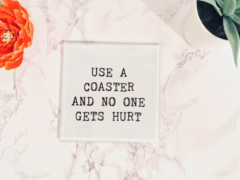 Use a coaster and no one gets hurt- Sarcastic- printed glass coaster