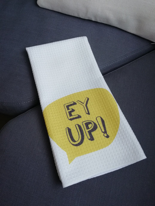 Ey Up Yorkshire Slang- Printed Tea Towel