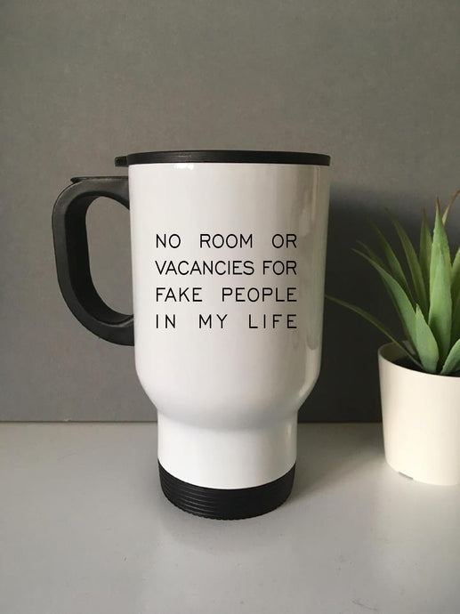 No room or vacancies for fake people in my life Travel mug- personalised - Fred And Bo