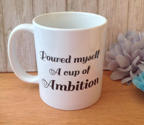 Poured myself a cup of ambition quote ceramic mug - Fred And Bo