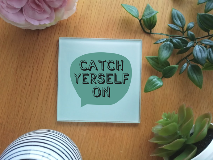 Belfast Slang- Catch Yerself On - Glass Coaster