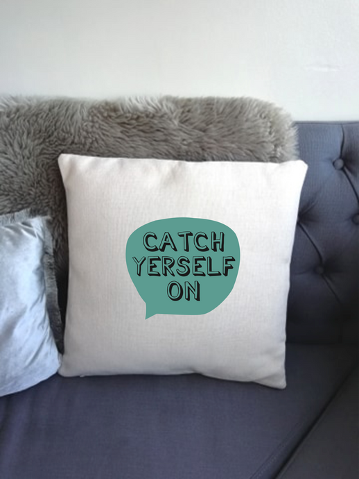 Belfast Slang - Catch Yerself On-  printed cushion