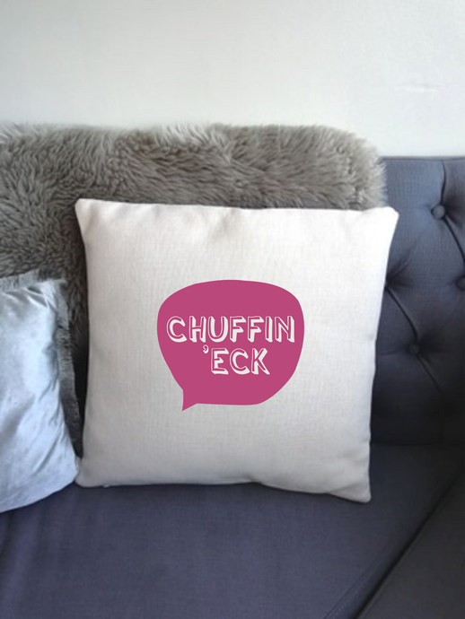 Yorkshire Slang - Chuffin Eck -  printed cushion