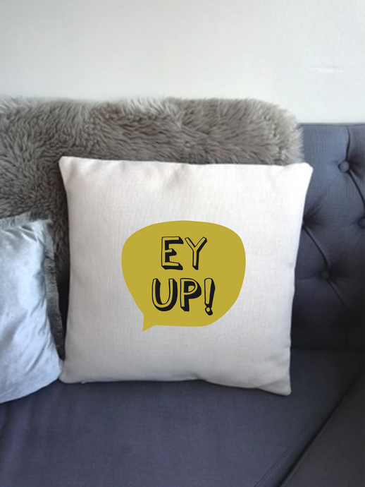 Yorkshire Slang - Ey Up -  printed cushion