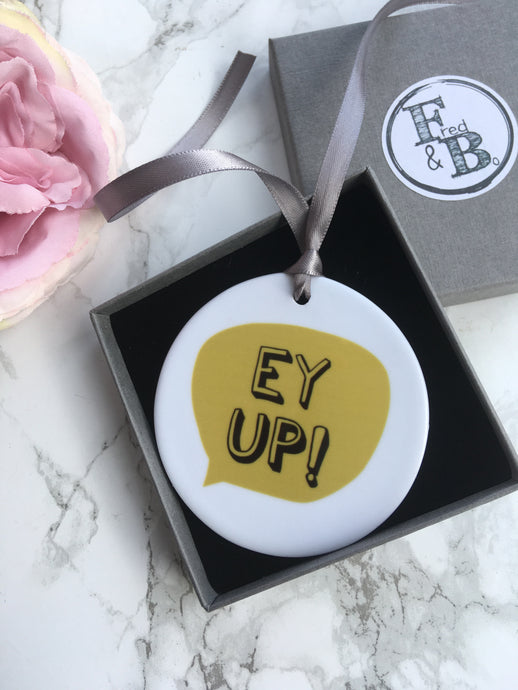 Yorkshire slang- Ey Up - Ceramic Hanging Decoration - Fred And Bo