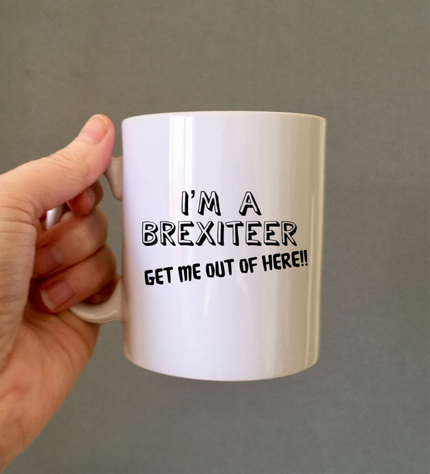 I'm a brexiteer get me out of here- ceramic mug- political humour