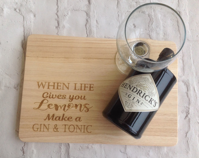 Engraved chopping board- When life gives you lemons make a gin & tonic - Fred And Bo