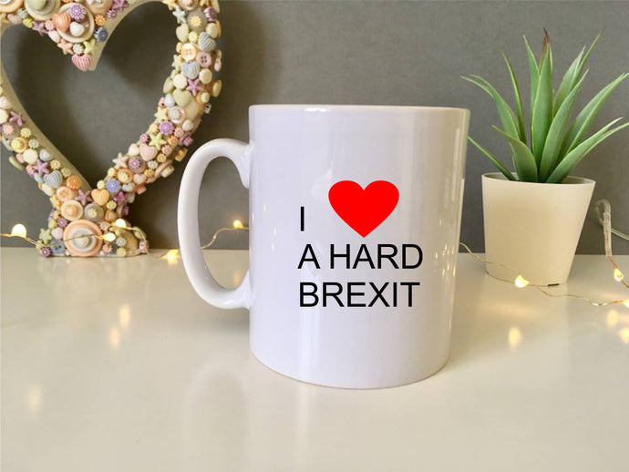 I love a hard Brexit- ceramic mug- political humour