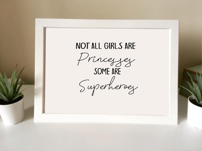 Not all girls are princesses some are superheroes - Framed Print - - Fred And Bo