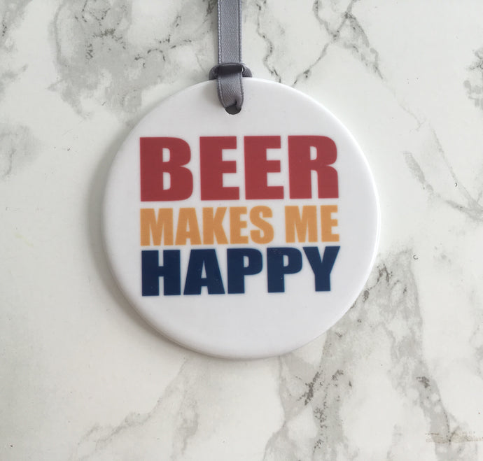 Beer makes me happy - Ceramic Hanging Decoration - Fred And Bo