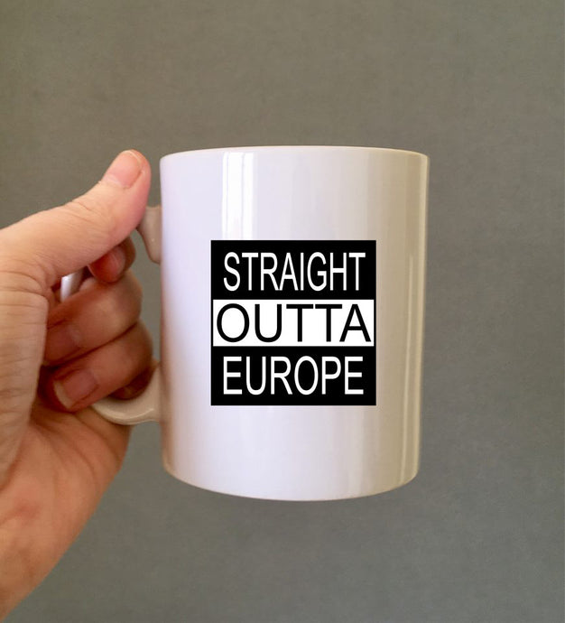 Straight Outta Europe- ceramic mug- political humour