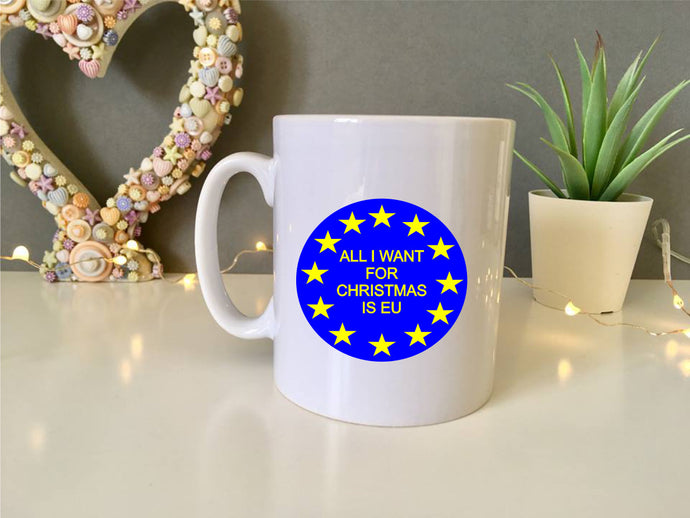 All I want for Christmas is EU- ceramic mug- political humour