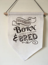 Hanging Banner Flag- Yorkshire Born N Bred - Fred And Bo