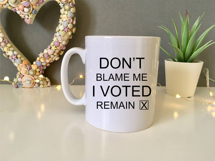 Don't blame me I voted Remain- ceramic mug- political humour