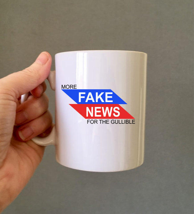 More Fake News for the gullible - ceramic mug- political humour