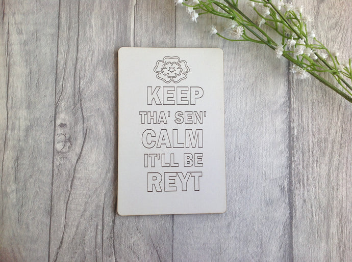 Yorkshire keep tha' sen'calm it'll be reyt laser engraved plaque - Fred And Bo