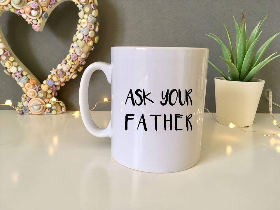 Ask your father quote ceramic mug - Fred And Bo