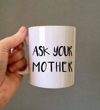 Ask your  mother quote ceramic mug - Fred And Bo