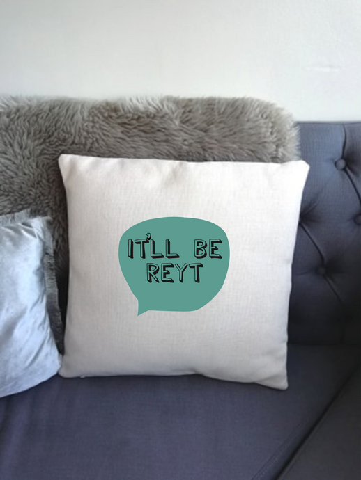 Yorkshire Slang - It'll Be Reyt -  printed cushion