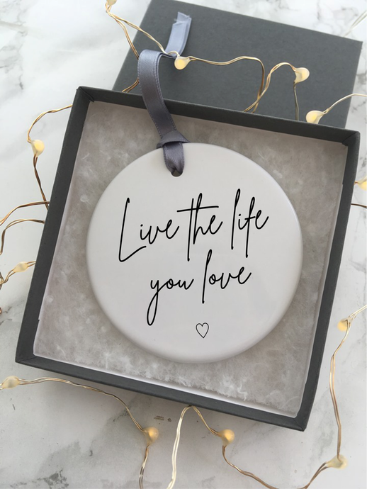 Positive mantra- live the life you love - Ceramic Hanging Decoration - Fred And Bo