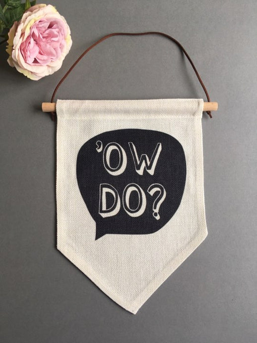 Hanging Banner Flag- Ow Do - Yorkshire Slang - Fred And Bo