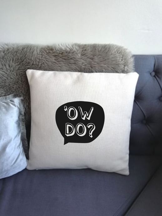Yorkshire Slang - Ow Do -  printed cushion