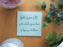 Gin Quote Glass Coaster- Spilling your Gin is the adult equivalent of losing a balloon