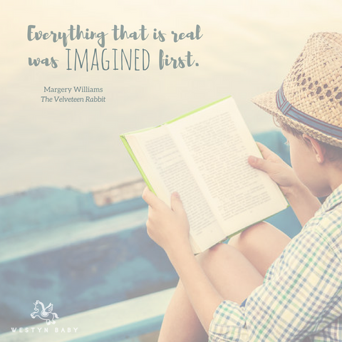 """Everything that is real was imagined first"" Margery Williams quotation"